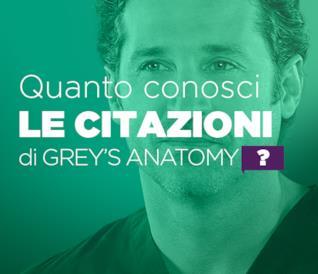 Quanto conosci le citazioni di Grey's Anatomy?