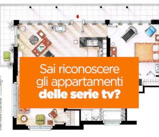 Sai riconoscere gli appartamenti delle serie TV?