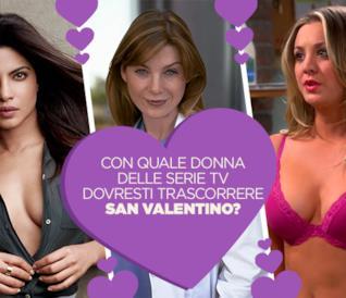 Con quale donna delle serie TV dovresti trascorrere San Valentino?