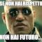 se non hai rispetto non hai futuro....