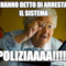 mi hanno detto di arrestare il sistema poliziaaaa!!!!!