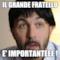 IL GRANDE FRATELLO  E' IMPORTANTEEE !
