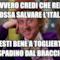 Davvero credi che Renzi possa salvare l'Italia faresti bene a toglierti lo spadino dal braccio