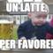 Un latte, per favore!