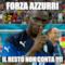 FORZA AZZURRI IL RESTO NON CONTA !!!!
