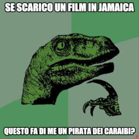 Se scarico un film in Jamaica questo fa di me un pirata dei Caraibi?