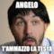 ANGELO T'AMMAZZO LA TESTA