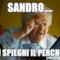 Sandro.... Mi spieghi il perché?
