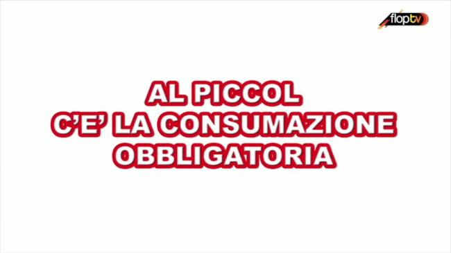 Da Piccol c'è la consumazione obbligatoria - 1