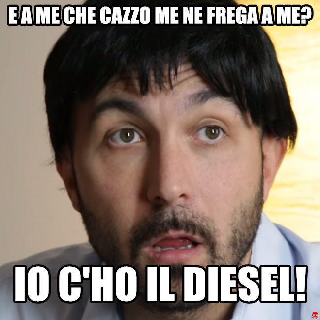 E a me che cazzo me ne frega a me io c 39 ho il diesel for Www home