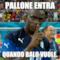 Pallone entra  quando Balo vuole.