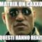 Matrix un caxxo questi hanno Renzi