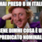 Così hai preso 8 in italiano? Bene dimmi cosa è un predicato nominale