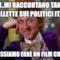 sai..mi raccontano tante barzellette sui politici italiani dai..possiamo fare un film comico!!