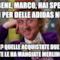Va bene, Marco, hai speso i soldi per delle Adidas nuove... Perchè? Quelle acquistate due giorni fa te le ha mangiate Merlino??