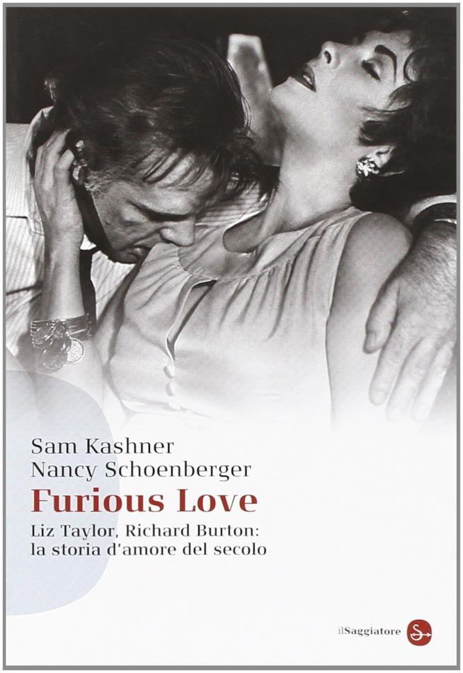 Furious Love. Liz Taylor, Richard Burton: la storia d'amore del secolo nel libro di Sam Kashner e Nancy Schoenberger