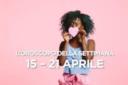 L'oroscopo della settimana, 15 - 21 Aprile 2019