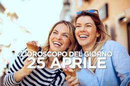 L'oroscopo del giorno di Giovedì 25 Aprile