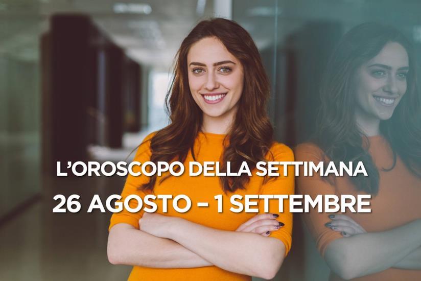 L'oroscopo della settimana, 26 - 1 Settembre 2019