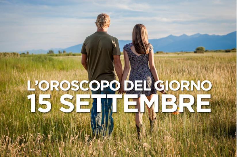 L'oroscopo del giorno di Domenica 15 Settembre