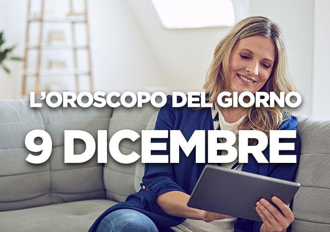 L'oroscopo del giorno di Domenica 9 Dicembre