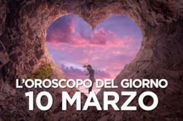 L'oroscopo del giorno di Domenica 10 Marzo