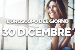 L'oroscopo del giorno di Domenica 30 Dicembre