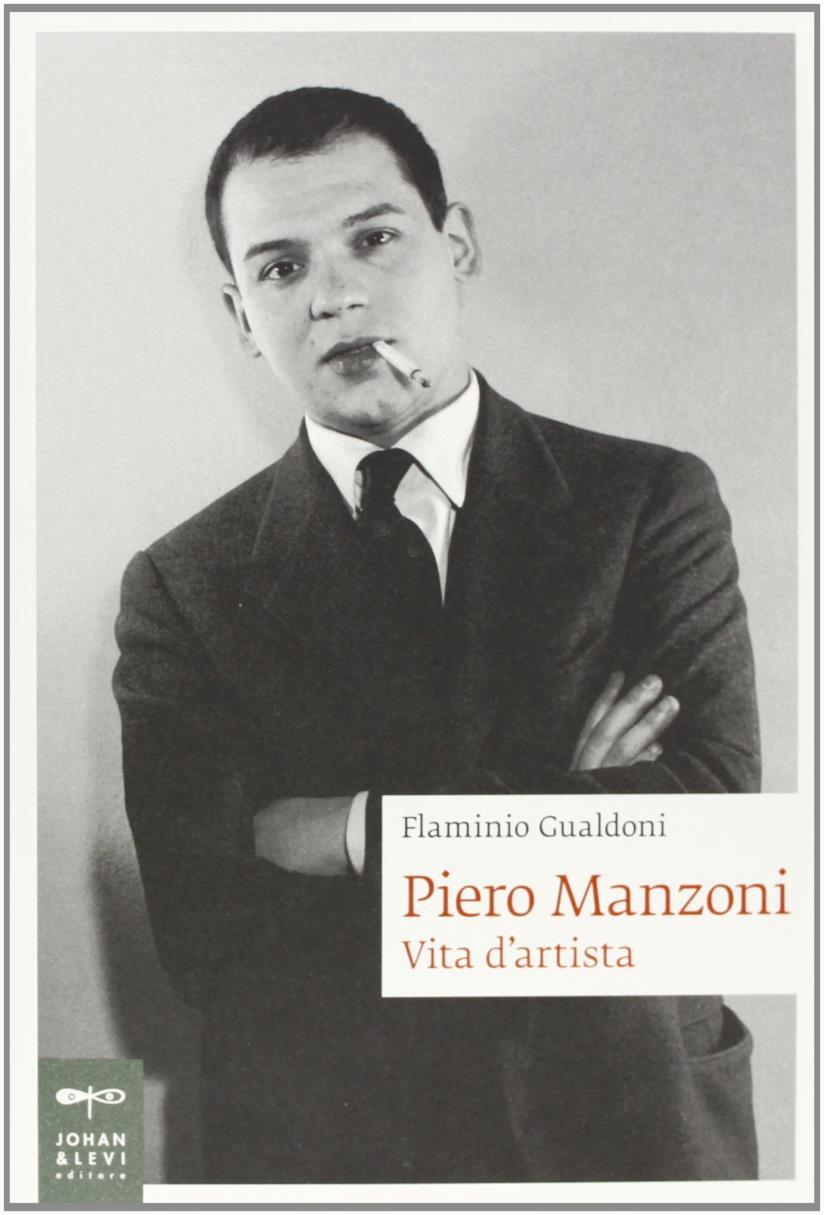 Piero Manzoni. Vita d'artista
