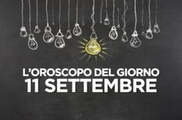 L'oroscopo del giorno di Mercoledì 11 Settembre