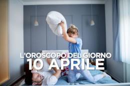 L'oroscopo del giorno di Mercoledì 10 Aprile