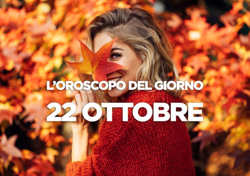 L'oroscopo del giorno di Lunedì 22 Ottobre