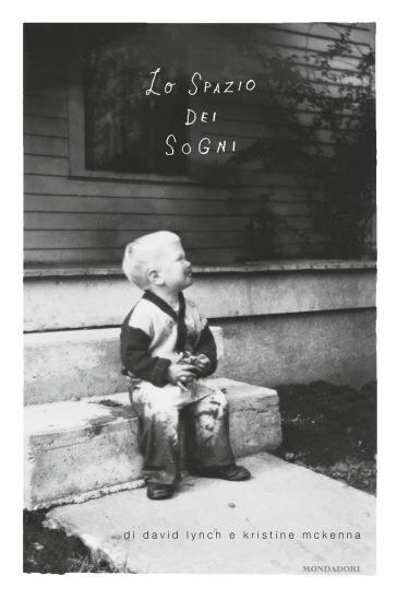 Lo spazio dei sogni, il libro di David Lynch e Kristine McKenna