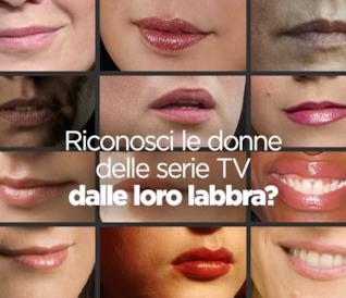 Riconosci le donne delle serie TV dalle loro labbra?
