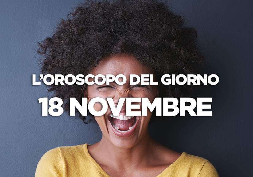 L'oroscopo del giorno di Domenica 18 Novembre