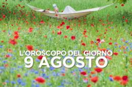 L'oroscopo del giorno di Venerdì 9 Agosto