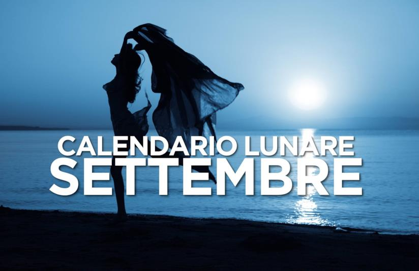Calendario Lunare Salute E Bellezza.Calendario Lunare Di Settembre 2019 Segno Per Segno