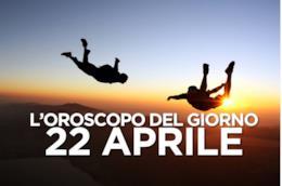 L'oroscopo del giorno di Lunedì 22 Aprile