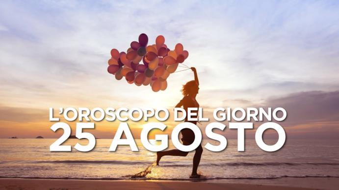 L'oroscopo del giorno di Domenica 25 Agosto