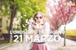L'oroscopo del giorno di Giovedì 21 Marzo