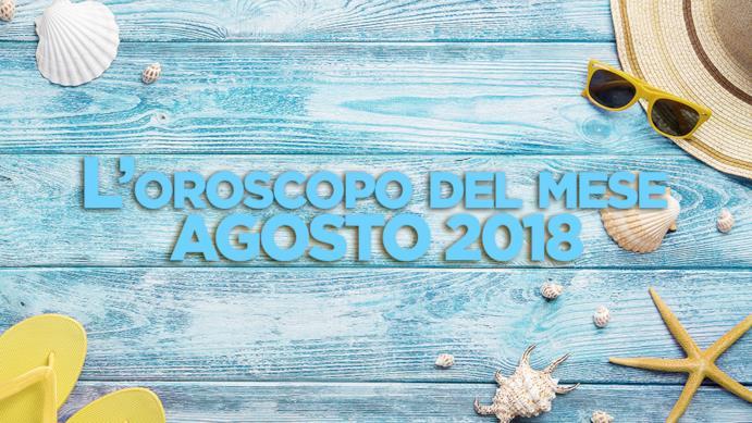 Oroscopo del mese: Agosto 2018