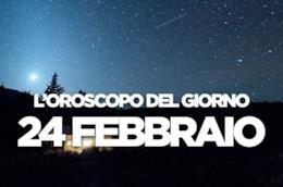 L'oroscopo del giorno di Domenica 24 Febbraio