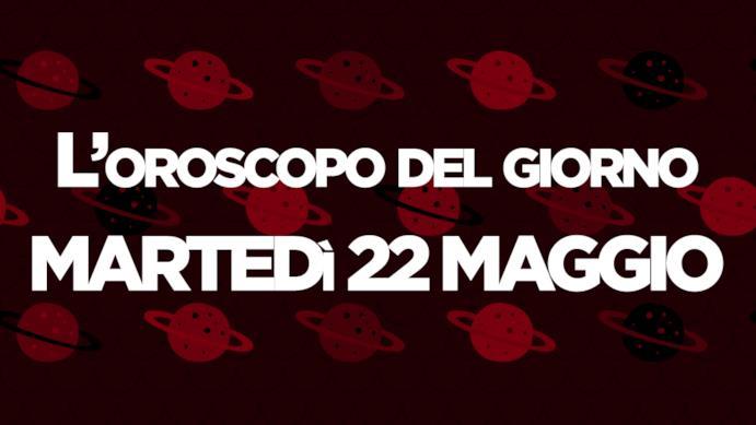 Oroscopo di oggi 22 Maggio
