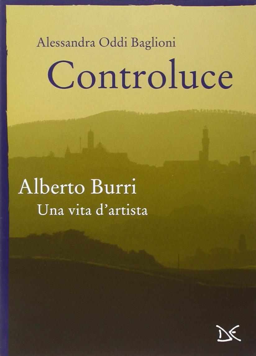Controluce. Alberto Burri. Una vita d'artista. Ediz. illustrata