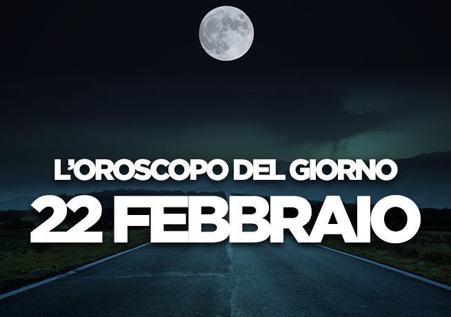L'oroscopo del giorno di Venerdì 22 Febbraio