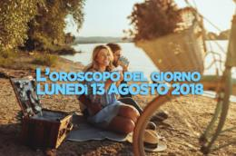L'oroscopo del giorno di oggi, Lunedì 13 Agosto