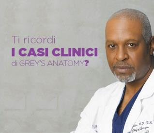 Ti ricordi i casi clinici di Grey's Anatomy?