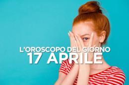 L'oroscopo del giorno di Mercoledì 17 Aprile