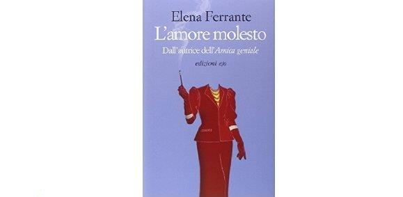 Il romanzo L'Amore Molesto di Elena Ferrante