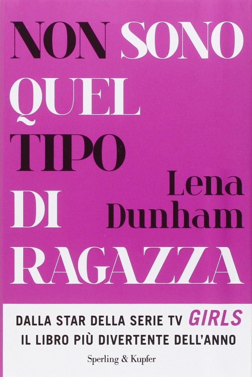 L'autobiografia di Lena Dunham non sono quel tipo di ragazza