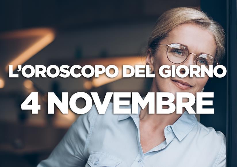 L'oroscopo del giorno di Domenica 4 Novembre